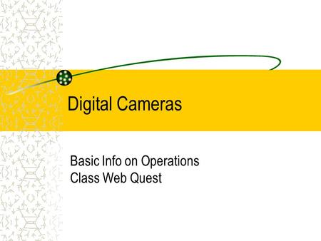 Digital Cameras Basic Info on Operations Class Web Quest.