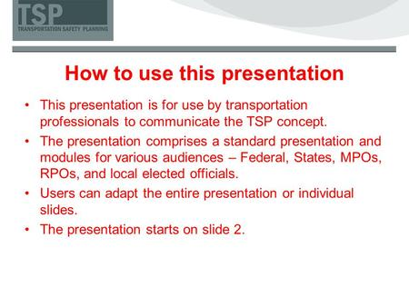How to use this presentation This presentation is for use by transportation professionals to communicate the TSP concept. The presentation comprises a.