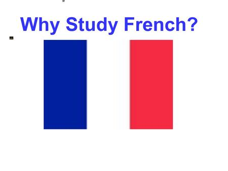 Why Study French?.