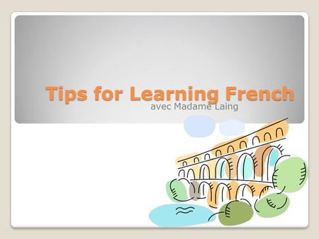 Tips for Learning French avec Madame Laing. Dear student, Whether you are: ◦In French 1, just being introduced to the French language… ◦In French 2, proud.