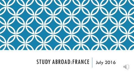 STUDY ABROAD:FRANCE July 2016 BASIC INFORMATION  July 25, 2016 – August 3, 2016  Preference given to rising Seniors, then rising Juniors and finally.