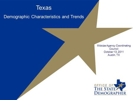 Texas Demographic Characteristics and Trends Midsize Agency Coordinating Council October 13, 2011 Austin, TX.