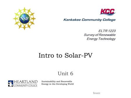 ELTR 1223 Survey of Renewable Energy Technology Intro to <strong>Solar</strong>-PV Unit 6 Source: