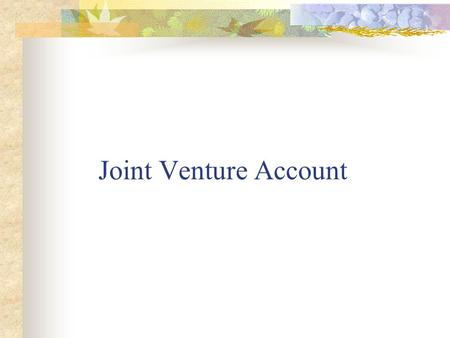Joint Venture Account.