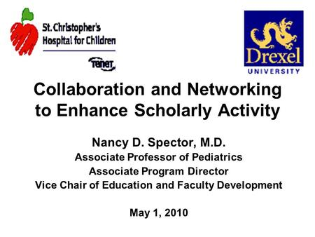 Collaboration and Networking to Enhance Scholarly Activity Nancy D. Spector, M.D. Associate Professor of Pediatrics Associate Program Director Vice Chair.