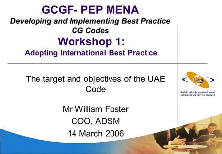 Dec 2005 ADSM Developing and Implementing Best Practice CG Codes GCGF- PEP MENA Developing and Implementing Best Practice CG Codes Workshop 1: Adopting.