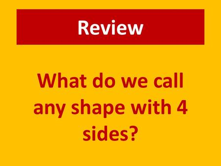 "Review What do we call any shape with 4 sides?. A quadrilateral ""quad"" means 4 ""lateral"" means side."