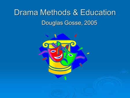 Drama Methods & Education Douglas Gosse, 2005. Drama in Education At the University of Winnipeg  The University of Winnipeg has an excellent Education.