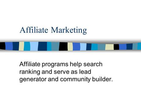 Affiliate Marketing Affiliate programs help search ranking and serve as lead generator and community builder.