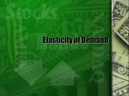 Elasticity of Demand. What is elasticity of demand?  Measure of how much quantity demanded respond to changes in price  In other words: if the price.