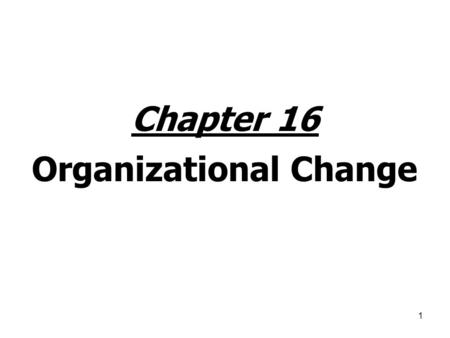 Chapter 16 Organizational Change