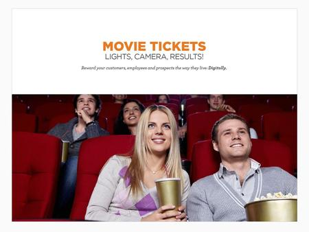Movie Tickets Movie tickets are an incentive that has high-perceived value with consumers, who continue to head to the box office in record numbers —