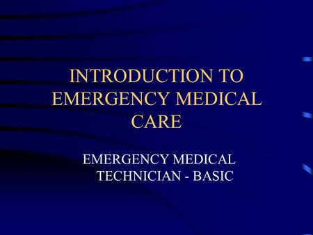 INTRODUCTION TO EMERGENCY MEDICAL CARE EMERGENCY MEDICAL TECHNICIAN - BASIC.