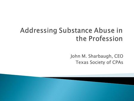 "John M. Sharbaugh, CEO Texas Society of CPAs.  Texas legislature passed ""Peer Assistance Programs"" statute in 1989 (Chapter 467) to promote the creation."