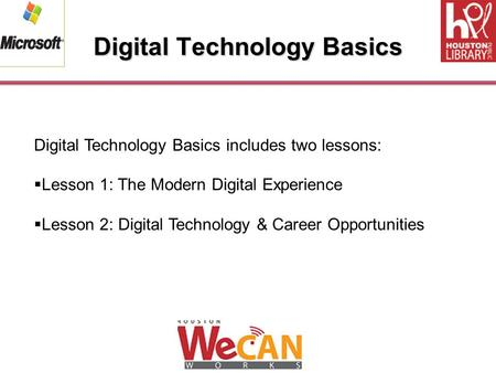 Digital Technology Basics Digital Technology Basics includes two lessons:  Lesson 1: The Modern Digital Experience  Lesson 2: Digital Technology & Career.