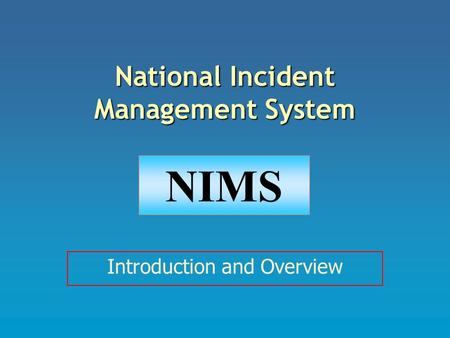 National Incident Management System Introduction and Overview NIMS.