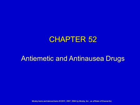 Mosby items and derived items © 2011, 2007, 2004 by Mosby, Inc., an affiliate of Elsevier Inc. CHAPTER 52 Antiemetic and Antinausea Drugs.