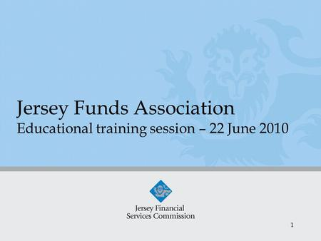 1 Jersey Funds Association Educational training session – 22 June 2010.