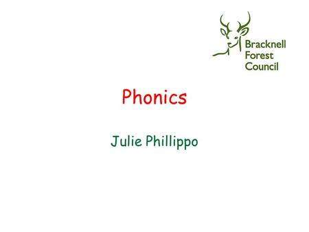 Phonics Julie Phillippo. You will learn: Why children are taught to read and write using phonics What phonics is all about How to pronounce some of the.