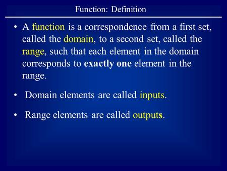 Function: Definition A function is a correspondence from a first set, called the domain, to a second set, called the range, such that each element in the.