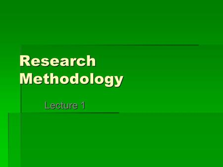 Research Methodology Lecture 1.