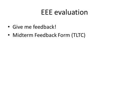 EEE evaluation Give me feedback! Midterm Feedback Form (TLTC)