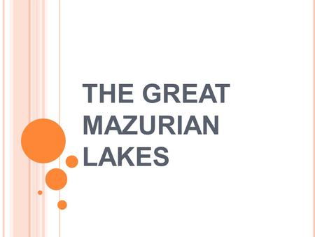 THE GREAT MAZURIAN LAKES. The Great Mazurian lakes are in the Masuria, a natural region in north - east of Poland. There are about two thousand lakes.