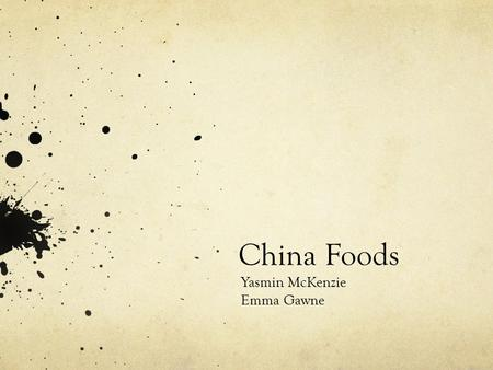 China Foods Yasmin McKenzie Emma Gawne. History of Chinese Food From 2200 – 3800 years ago, China had already started to develop a Chinese food history.