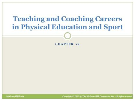 Copyright © 2012 by The McGraw-Hill Companies, Inc. All rights reserved.McGraw-Hill/Irwin CHAPTER 12 Teaching and Coaching Careers in Physical Education.