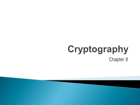 Chapter 8.  Cryptography is the science of keeping information secure in terms of confidentiality and integrity.  Cryptography is also referred to as.