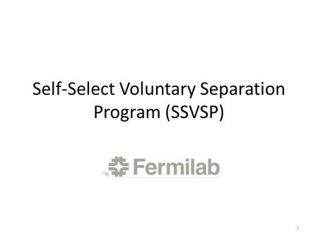 Self-Select Voluntary Separation Program (SSVSP) 1.