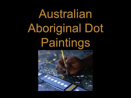 Australian Aboriginal Dot Paintings