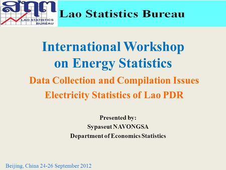 International Workshop on Energy Statistics Data Collection and Compilation Issues Electricity Statistics of Lao PDR Beijing, China 24-26 September 2012.