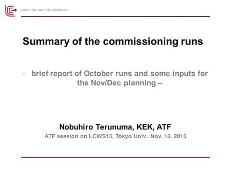-brief report of October runs and some inputs for the Nov/Dec planning – Nobuhiro Terunuma, KEK, ATF ATF session on LCWS13, Tokyo Univ., Nov. 13, 2013.