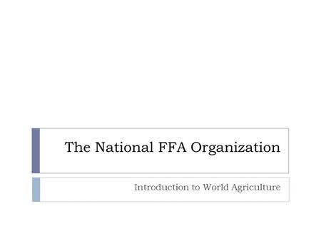 The National FFA Organization Introduction to World Agriculture.