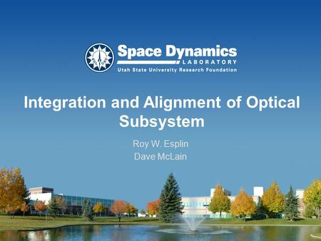 Integration and Alignment of Optical Subsystem Roy W. Esplin Dave McLain.