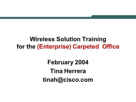 Wireless Solution Training for the (Enterprise) Carpeted Office February 2004 Tina Herrera