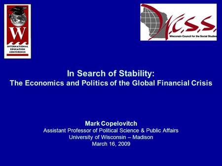 In Search of Stability: The Economics and Politics of the Global Financial Crisis Mark Copelovitch Assistant Professor of Political Science & Public Affairs.
