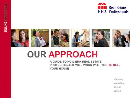INSERT ERA COMPANY LOGO HERE INSERT ERA COMPANY LOGO HERE OUR APPROACH A GUIDE TO HOW ERA REAL ESTATE PROFESSIONALS WILL WORK WITH YOU TO SELL YOUR HOUSE.