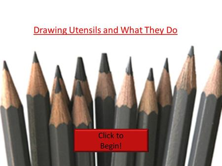 Drawing Utensils and What They Do Click to Begin!.