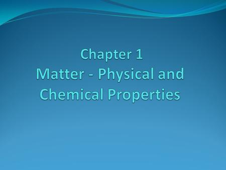 Chapter 1 Matter - Physical and Chemical Properties