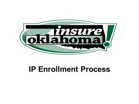IP Enrollment Process. Insure Oklahoma vs. SoonerCare IO is a limited benefit package. Applicants are responsible for a monthly premium. Premiums range.