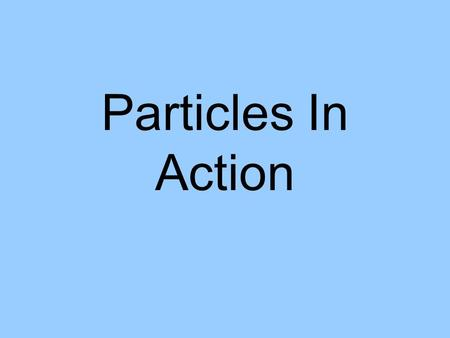 Particles In Action. Lesson 1: Absolute Zero Learning Objectives: describe the term absolute zero convert between Kelvin and Celsius scales of temperature.