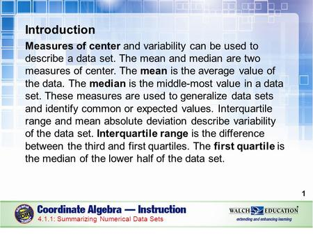 Introduction Measures of center and variability can be used to describe a data set. The mean and median are two measures of center. The mean is the average.