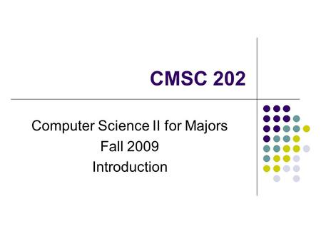 CMSC 202 Computer Science II for Majors Fall 2009 Introduction.