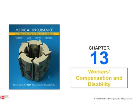 CHAPTER © 2012 The McGraw-Hill Companies, Inc. All rights reserved. 13 Workers' Compensation and Disability.