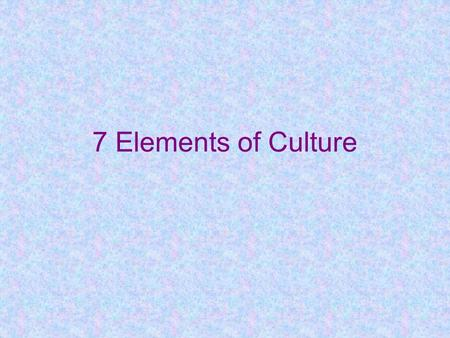 7 Elements of Culture.