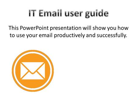 This PowerPoint presentation will show you how to use your email productively and successfully.