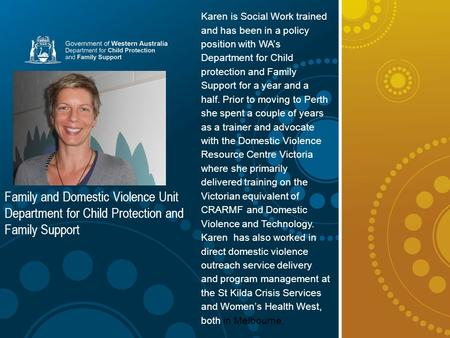 Title Arial 28 Subtitle Arial Narrow 18 Family and Domestic Violence Unit Department for Child Protection and Family Support Karen is Social Work trained.