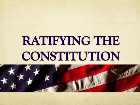 RATIFYING THE CONSTITUTION.